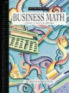 Business Math Using Calculators by Nelda Shelton and Sharon Burton