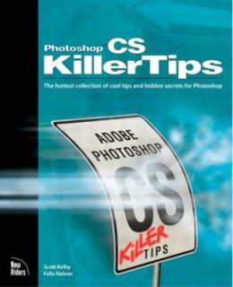 Adobe Photoshop CS Killer Tips by Scott Kelby and Felix Nelson 2004