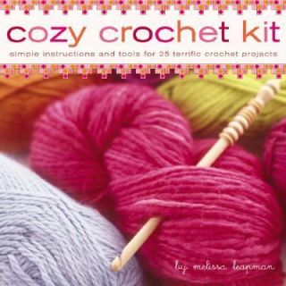 Cozy Crochet Kit Simple Instructions and Tools for 25 Terrific Crochet