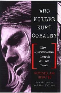 Who Killed Kurt Cobain The Mysterious Death of an Icon by Max Wallace