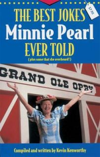The Best Jokes Minnie Pearl Ever Told Plus Some That She Overheard by