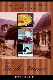 Vie de France Sharing Food, Friendship, and a Kitchen in the Loire