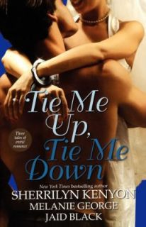 Tie Me Up, Tie Me Down by Sherrilyn Kenyon, Jaid Black and Melanie