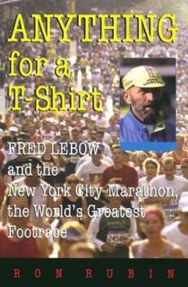 Anything for a T Shirt Fred Lebow and the New York City Marathon, the