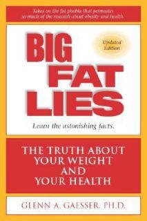 Big Fat Lies The Truth about Your Weight and Your Health by Glenn A