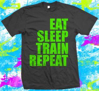 Eat Sleep Train Repeat   Gym   Weight Lifting   T Shirt