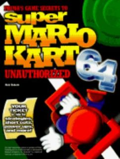 Super Mario Kart 64 Unauthorized Game Secrets by PCS Staff 1997