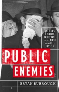 Public Enemies Americas Greatest Crime Wave and the Birth of the FBI