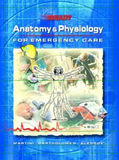 Anatomy and Physiology for Emergency Care by Ric Martini and Bryan E
