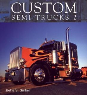 Custom Semi Trucks 2 by Bette S. Garber 2006, Paperback