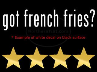 got french fries? Vinyl wall art car decal sticker