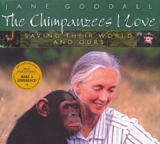 Chimpanzees I Love Saving heir World and Ours by Jane Goodall 2001