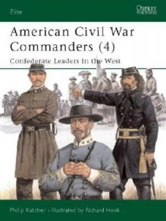 American Civil War Commanders 4 Confederate Leaders in the West by