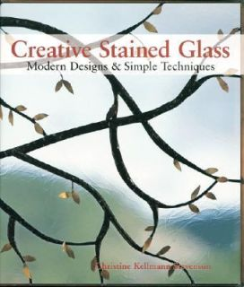 Creative Stained Glass Modern Designs and Simple Techniques by