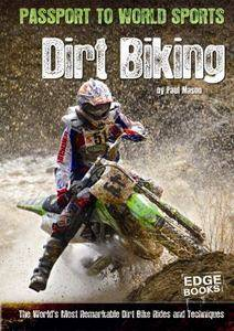 Dirt Biking The Worlds Most Remarkable Dirt Bike Rides and Techniques
