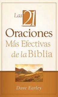 Las 21 Oraciones Más Efectivas de la Biblia by Dave Earley 2010