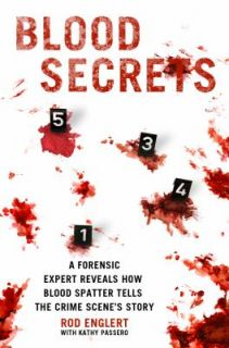 Blood Secrets Chronicles of a Crime Scene Reconstructionist by Rod