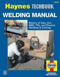 Welding Manual Basics of Gas, Arc, MIG, TIG, and Plasma Welding and