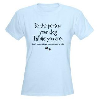 Be The Person Your Dog Thinks You Are T Shirts  Be The Person Your