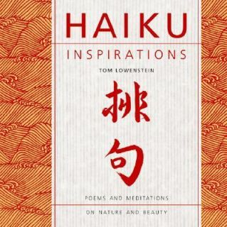 Haiku Inspirations Poems and Meditations on Nature and Beauty by Tom