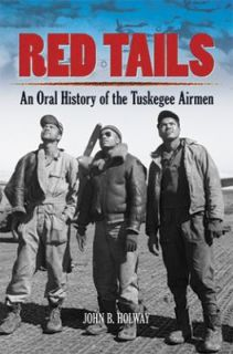 Red Tails An Oral History of the Tuskegee Airmen by John B. Holway