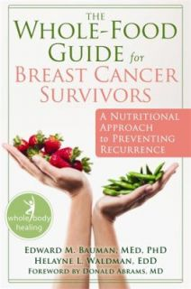The Whole Food Guide for Breast Cancer Survivors A Nutritional