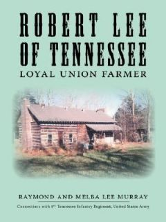 Robert Lee of Tennessee Loyal Union Far by Raymond Murray 2006