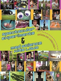Spectacular Experiments and Mad Science Kids Love Science That Dazzles
