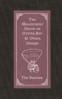 The Melancholy Death of Oyster Boy And Other Stories by Tim Burton