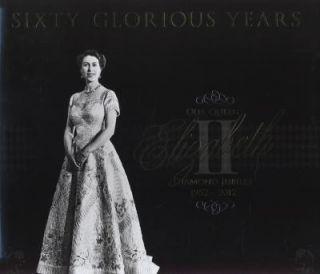 60 Glorious Years Queen Elizabeth II   Diamond Jubilee, 1952 2012 by