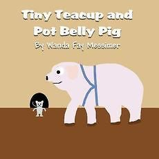 NEW Tiny Teacup and Pot Belly Pig by Wanda Fay Messimer Paperback Book