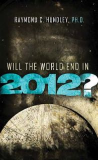Will the World End In 2012 by Raymond Hundley 2010, Paperback
