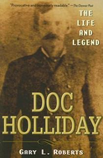 Holliday The Life and Legend by Gary L. Roberts 2007, Paperback