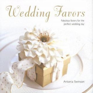 Wedding Favors Fabulous Favors for the Perfect Wedding Day by Antonia