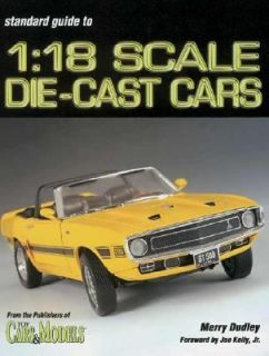 Standard Catalog of 1 18 Scale Die Cast Cars by Merry Dudley 2003