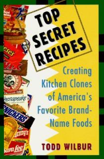 Top Secret Recipes Creating Kitchen Clones of Americas Favorite Brand