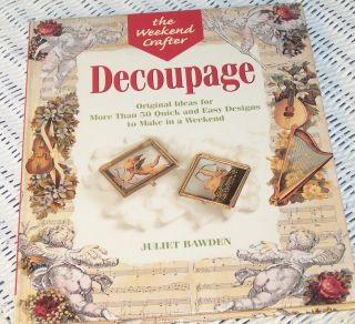 Weekend Crafter DECOUPAGE, Juliet Bawden, Very Good Cond. (Hardcover