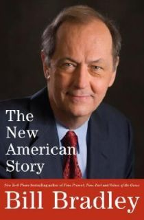 The New American Story by Bill Bradley 2007 Hardcover