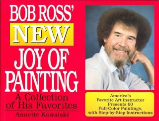 Bob Ross New Joy of Painting A Collection of His Favorites