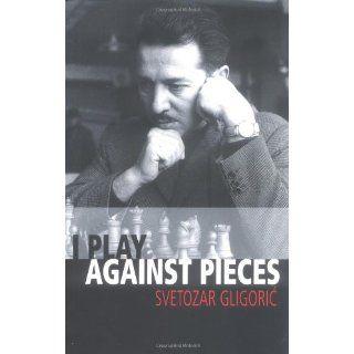 Play Against Pieces (Batsford Chess Book) Svetozar