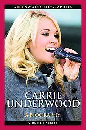 Carrie Underwood A Biography Greenwood Biographies Good Books