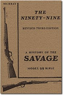 99 rifle revised 3rd edition by douglas murray this complete savage