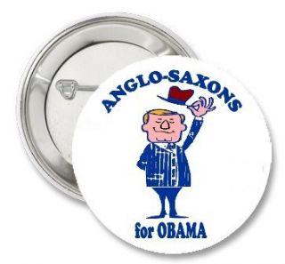 ANGLO SAXONS for President BARACK OBAMA Funny artwork 2012 Pinback