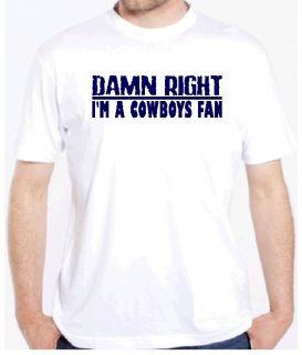 Cowboys Damn Right Fan Football Game Shirt Dallas