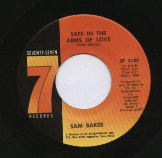 SAM BAKER 45 SAFE IN THE ARMS OF LOVE SEVENTY SEVEN 2133 DEEP NORTHERN