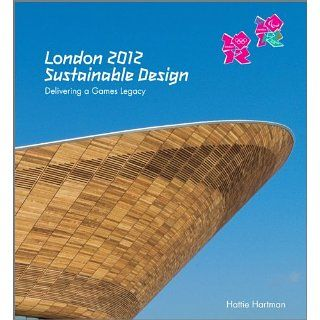 London 2012: Sustainable Design: Delivering a Games Legacy: Hattie