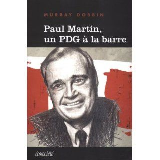 Paul Martin, un Pdg a la Barre Dobbin Murray 9782921561990