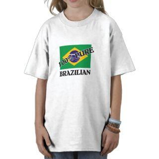 100 Percent BRAZILIAN Tshirts
