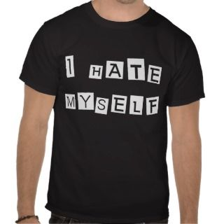Hate Myself T Shirt