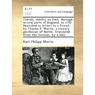 Travels, chiefly on foot, through several parts of England, in 1782